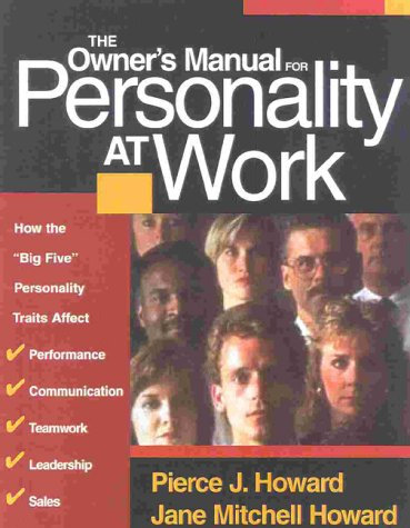 The Owner's Manual for Personality at Work: How the Big Five Personality Traits Affect Your Performance, Communication, Teamwork, Leadership, and Sale 9781885167453