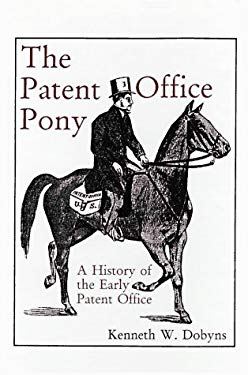 The Patent Office Pony: A History of the Early Patent Office 9781887901130