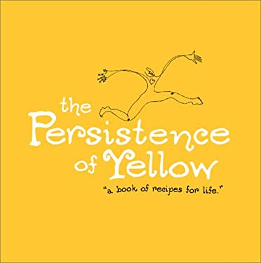 The Persistence of Yellow: A Book of Recipes for Life 9781888387384