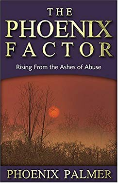The Phoenix Factor: Rising from the Ashes of Abuse 9781880292853