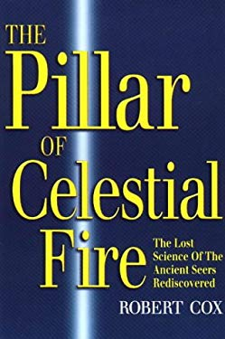 The Pillar of Celestial Fire: And the Lost Science of the Ancient Seers