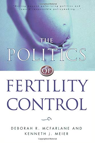The Politics of Fertility Control: Family Planning and Abortion Policies in the American States 9781889119397