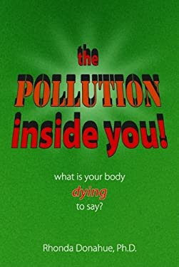 The Pollution Inside You: What Is Your Body Dying to Say? 9781884820960