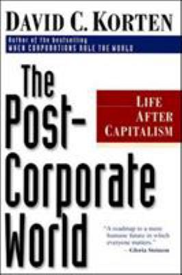 The Post Corporate World: Life After Capitalism 9781887208031