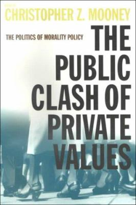 The Public Clash of Private Values: The Politics of Morality Policy 9781889119403