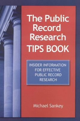 The Public Record Research Tips Book: Insider Information for Effective Public Record Research 9781889150505