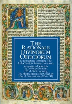 The Rationale Divinorum Officiorum: The Foundational Symbolism of the Early Church, Its Structure, Decoration, Sacraments, and Vestments 9781887752923