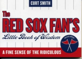 The Red Sox Fan's Little Book of Wisdom, Second Edition: A Fine Sense of the Ridiculous 9781888698503