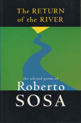 The Return of the River: The Selected Poems of Roberto Sosa 9781880684801