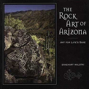 The Rock Art of Arizona: Art for Life's Sake 9781885772381