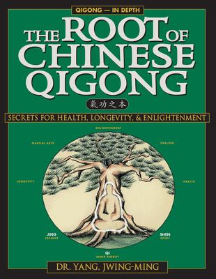 The Root of Chinese Qigong: Secrets of Health, Longevity, & Enlightenment 9781886969506