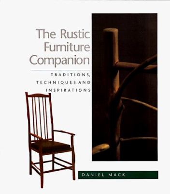 The Rustic Furniture Companion: Traditional Techniques and Inspirations 9781887374651