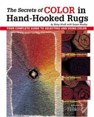 The Secrets of Color in Hand-Hooked Rugs: Your Complete Guide to Selecting and Using Color 9781881982395