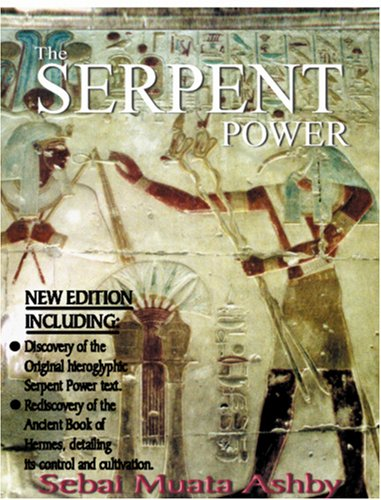 The Serpent Power: The Ancient Egyptian Mystical Wisdom of the Inner Life Force 9781884564192