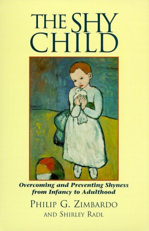 The Shy Child: A Parent's Guide to Preventing and Overcoming Shyness from Infancy to Adulthood 9781883536213