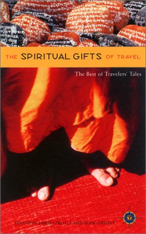 The Spiritual Gifts of Travel: The Best of Traveler's Tales 9781885211699