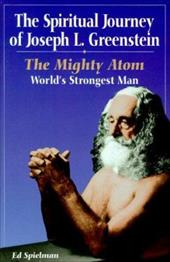The Spiritual Journey of Joseph L. Greenstein: The Mighty Atom, World's Strongest Man