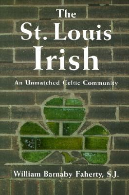 The St. Louis Irish: An Unmatched Celtic Community 9781883982409