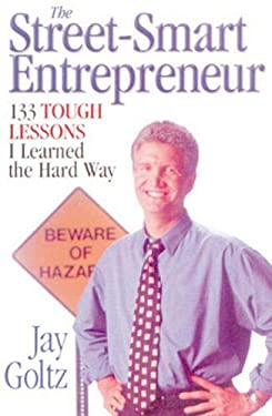 The Street-Smart Entrepreneur: 133 Tough Lessons I Learned the Hard Way 9781886039339