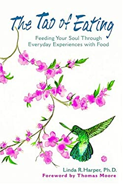 The Tao of Eating: Feeding Your Soul Through Everyday Experiences with Food 9781880913338