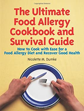 The Ultimate Food Allergy Cookbook and Survival Guide: How to Cook with Ease for Food Allergies and Recover Good Health 9781887624084