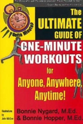 Gotta Minute? the Ultimate Guide of One-Minute Workouts: For Anyone, Anywhere, Anytime! 9781885003379