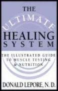 The Ultimate Healing System: The Illustrated Guide to Muscle Testing & Nutrition 9781885670083