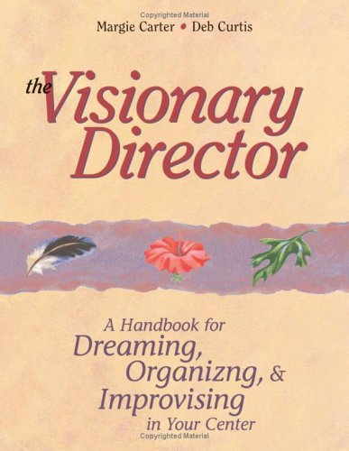 The Visionary Director: A Handbook for Dreaming, Organizing, & Improvising in Your Center 9781884834554