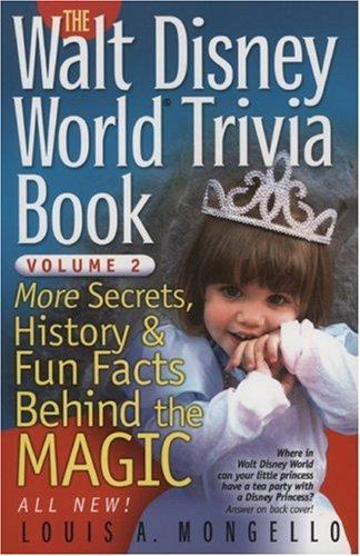 The Walt Disney World Trivia Book: More Secrets, History & Fun Facts Behind the Magic 9781887140638