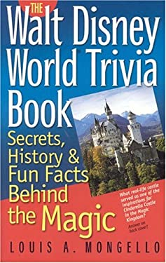 The Walt Disney World Trivia Book: Secrets, History & Fun Facts Behind the Magic 9781887140492