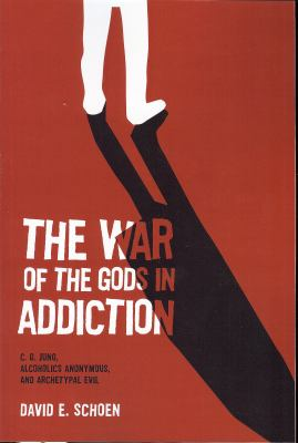 The War of the Gods in Addiction: C. G. Jung, Alcoholics Anonymous, and Archetypal Evil 9781882670574