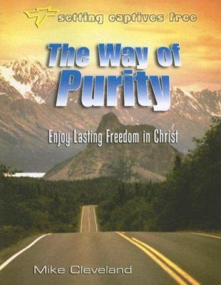 The Way of Purity: Enjoy Lasting Freedom in Christ 9781885904621