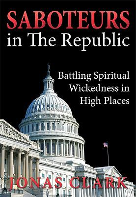Saboteurs in the Republic: Battling Spiritual Wickedness in High Places 9781886885394