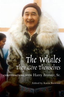 The Whales, They Give Themselves: Conversations with Harry Brower, Sr. 9781889963662