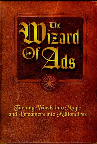 The Wizard of Ads: Turning Words Into Magic and Dreamers Into Millionaires 9781885167293