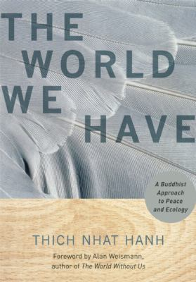 The World We Have: A Buddhist Approach to Peace and Ecology 9781888375886