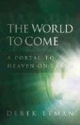 The World to Come: A Portal to Heaven on Earth 9781880226049