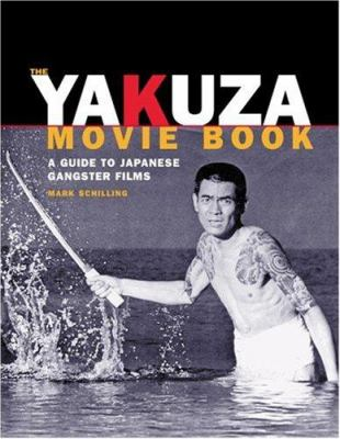 The Yakuza Movie Book: A Guide to Japanese Gangster Filmsf 9781880656761
