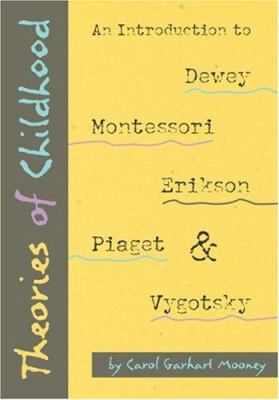 Theories of Childhood: An Introduction to Dewey, Montessori, Erikson, Piaget, and Vygotsky 9781884834851