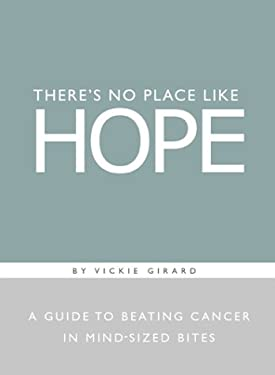 There's No Place Like Hope: A Guide to Beating Cancer in Mid-Sized Bites 9781888387414