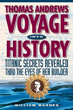 Thomas Andrews, Voyage Into History: Titanic Secrets Revealed 9781887010122