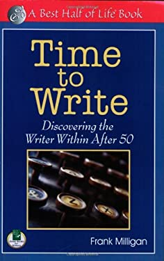 Time to Write: Discovering the Writer Within After 50 9781884956768