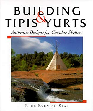 Tipis & Yurts: Authentic Designs for Circular Shelters 9781887374699