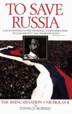 To Save Russia: The Reincarnation of Nicholas II 9781887472357