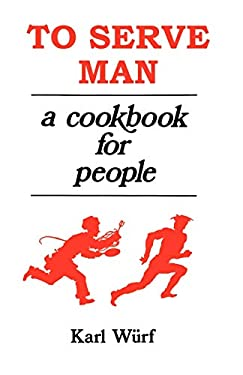 To Serve Man: A Cookbook for People 9781880448823