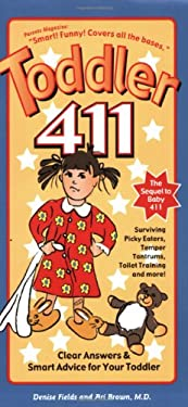 Toddler 411: Clear Answers & Smart Advice for Your Toddler 9781889392219