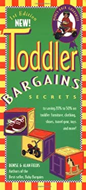 Toddler Bargains: Secrets to Saving 20% to 50% on Toddler Furniture, Clothing, Shoes, Travel Gear, Toys, and More! 9781889392127