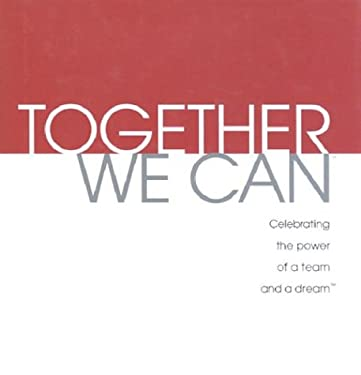 Together We Can: Celebrating the Power of a Team and a Dream 9781888387421