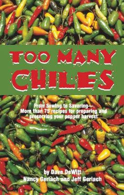 Too Many Chiles!: From Sowing to Savoring-More Than 75 Recipes for Preparing and Preserving Your Pepper Harvest 9781885590886