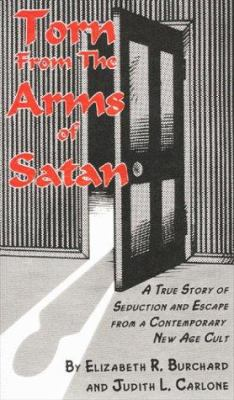 Torn from the Arms of Satan: A True Story of Seduciton and Escape from a Contemporary New Age Cult 9781881374053